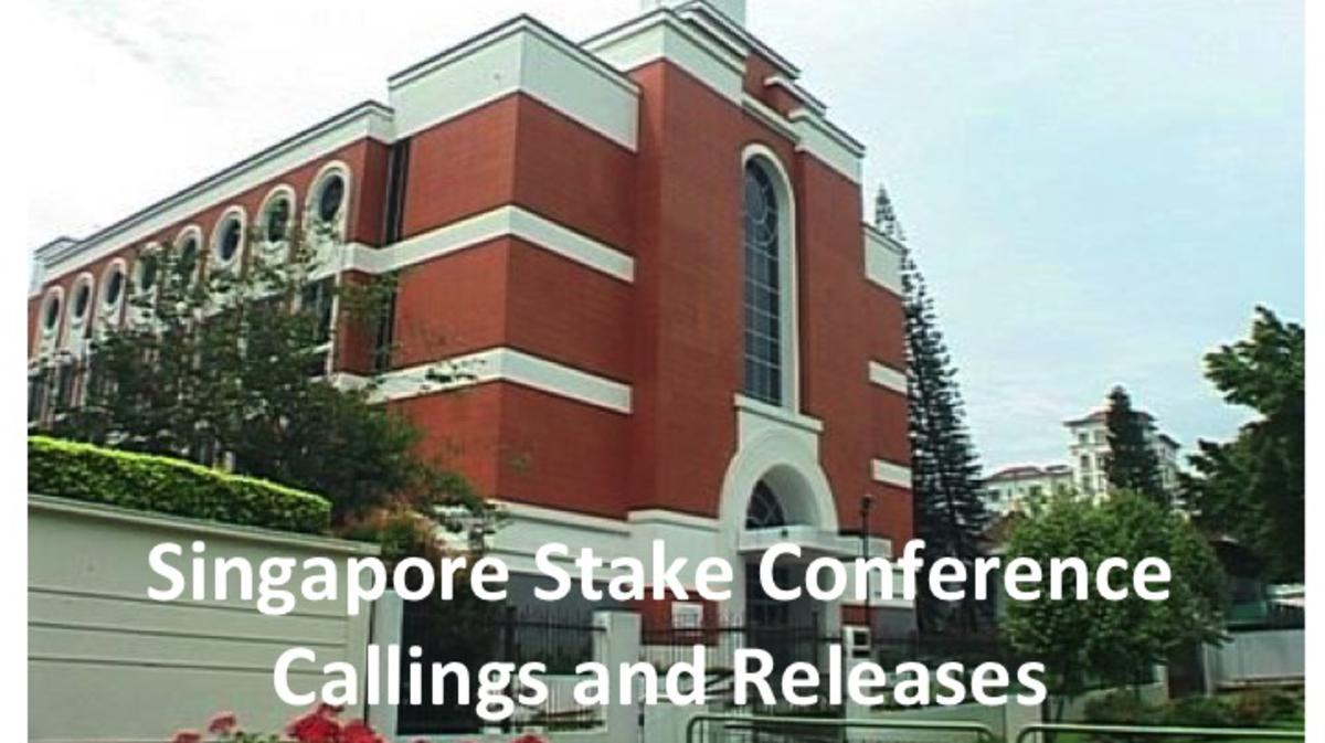 SINGAPORE STAKE CONFERENCE CALLINGS AND RELEASES