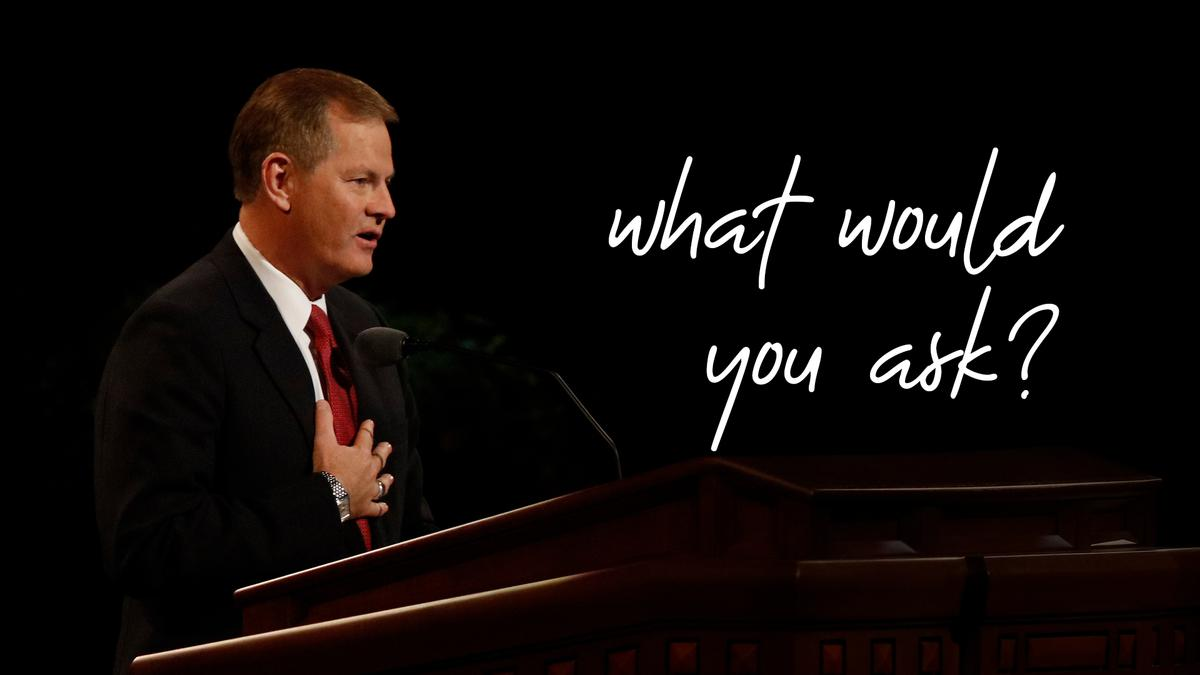 If you had a chance to ask Elder Stevenson a question what would you ask?