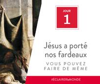 Jour 1 - Jésus a porté nos fardeaux, vous pouvez faire de même