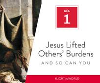 Day 1 - Jesus Lifted Others' Burdens and So Can You