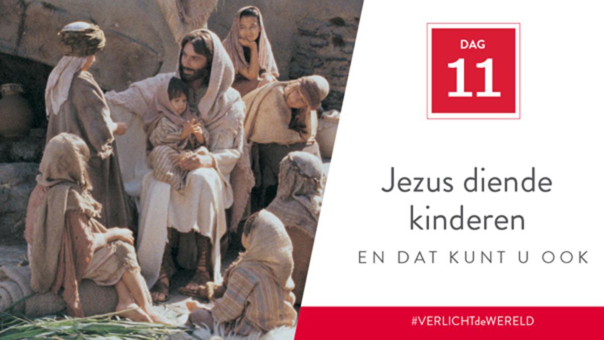 Dag 11 - Jezus diende kinderen en dat kunt u ook