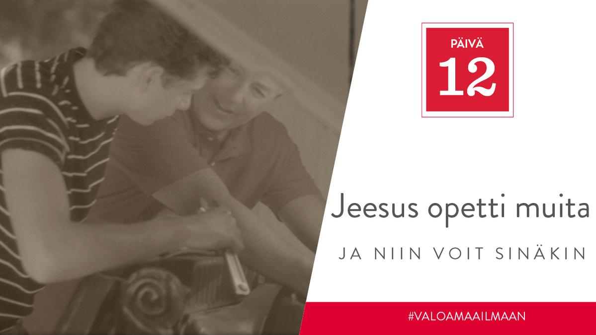 PÄIVÄ 12 - Jeesus opetti muita, ja niin voit sinäkin