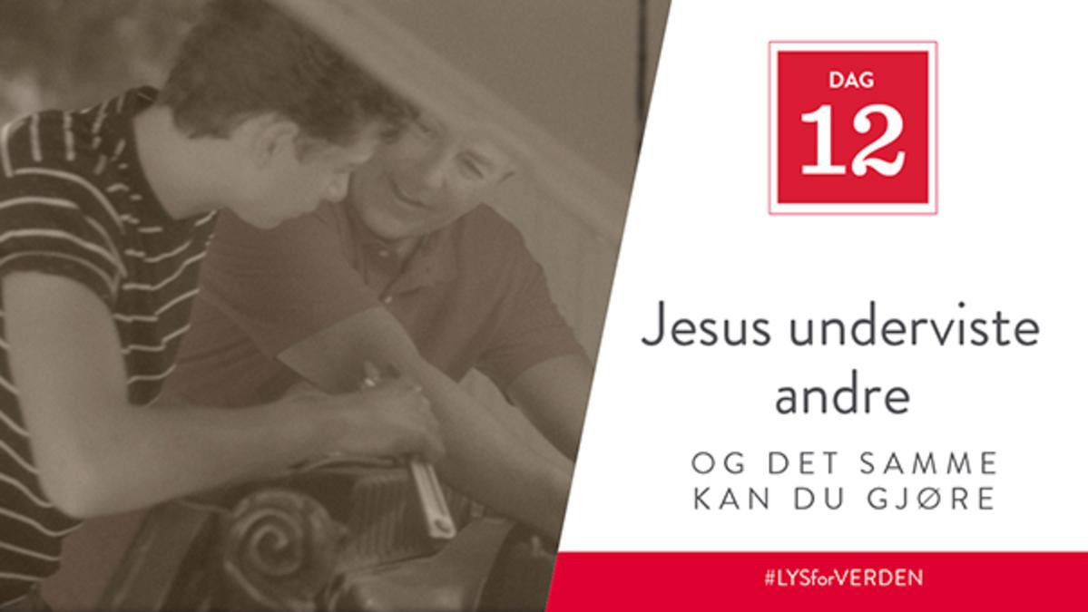 Dag 12 - Jesus underviste andre, og det samme kan du gjøre