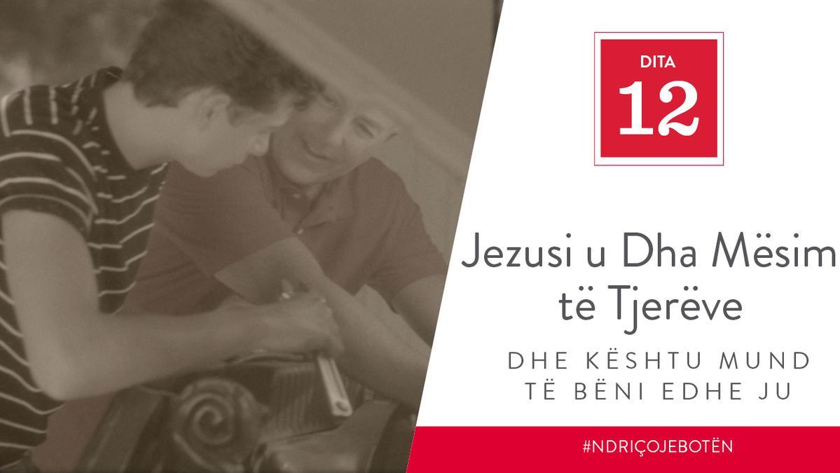 Dita 12 - Jezusi u Dha Mësim të Tjerëve dhe Kështu Mund të Bëni edhe Ju