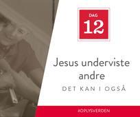 Dag 12 - Jesus underviste andre, det kan I også