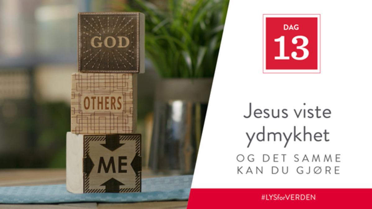 Dag 13 - Jesus viste ydmykhet, og det samme kan du gjøre