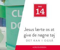 Dag 14 - Jesus lærte os at give de nøgne tøj, det kan I også