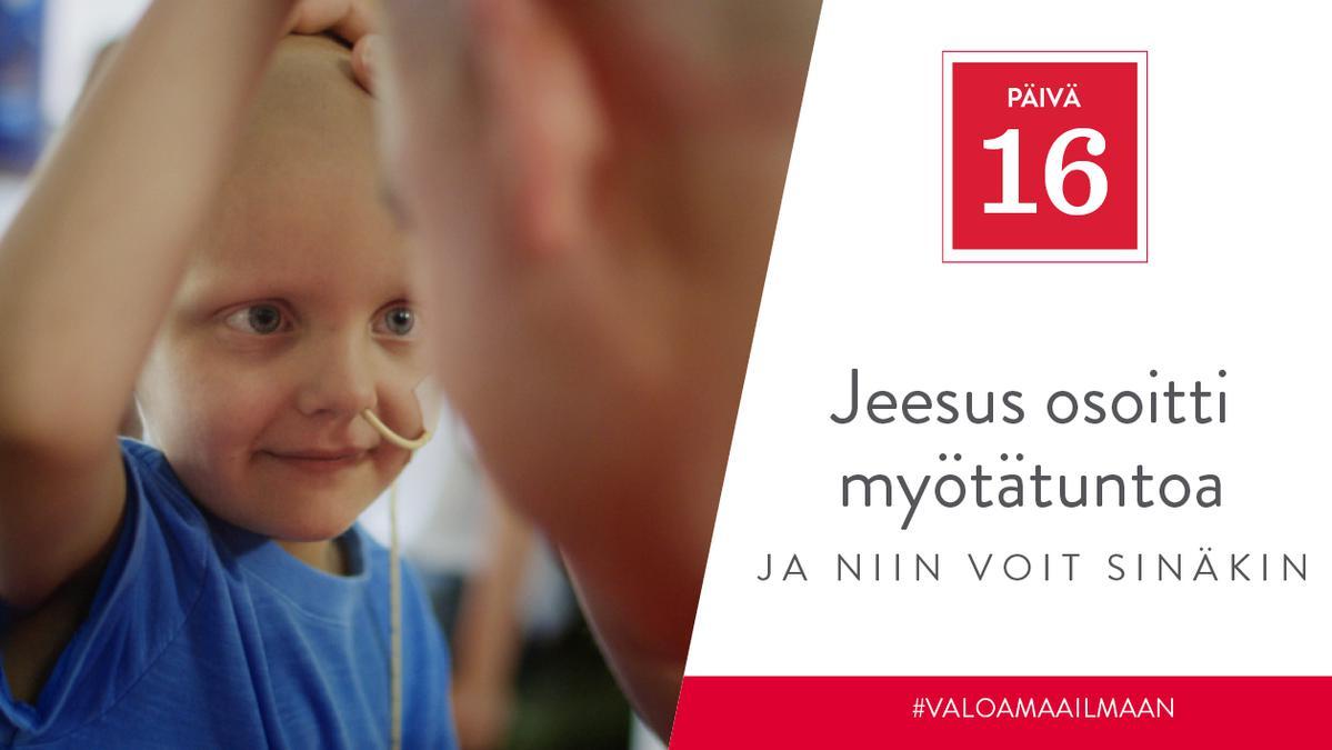 PÄIVÄ 16 - Jeesus osoitti myötätuntoa, ja niin voit sinäkin