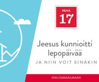 PÄIVÄ 17 - Jeesus kunnioitti lepopäivää, ja niin voit sinäkin