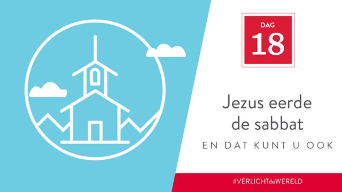 Dag 18 - Jezus heiligde de sabbat en dat kunt u ook