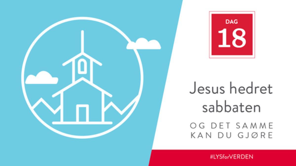 Dag 18 - Jesus hedret sabbaten, og det samme kan du gjøre