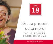 Jour 18 - Jésus a pris soin de sa mère, vous pouvez faire de même