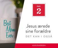 Dag 2 - Jesus ærede sine forældre, det kan I også
