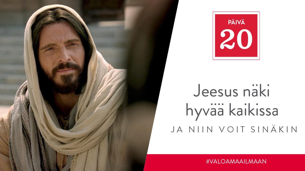 PÄIVÄ 20 - Jeesus näki hyvää kaikissa, ja niin voit sinäkin