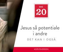Dag 20 - Jesus så potentiale i andre, det kan I også