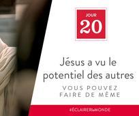 Jour 20 - Jésus a vu le potentiel des autres, vous pouvez faire de même