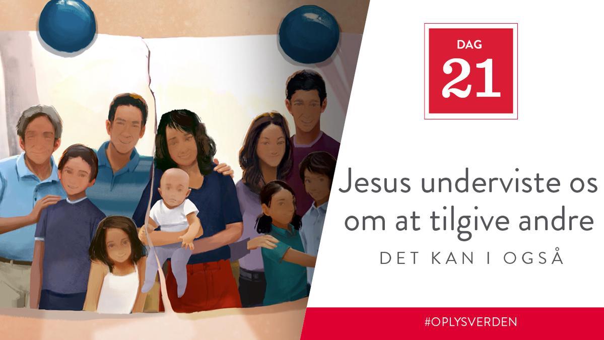 Dag 21 - Jesus underviste os i at tilgive andre