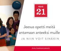 PÄIVÄ 21 - Jeesus opetti meitä antamaan anteeksi muille, ja niin voit sinäkin