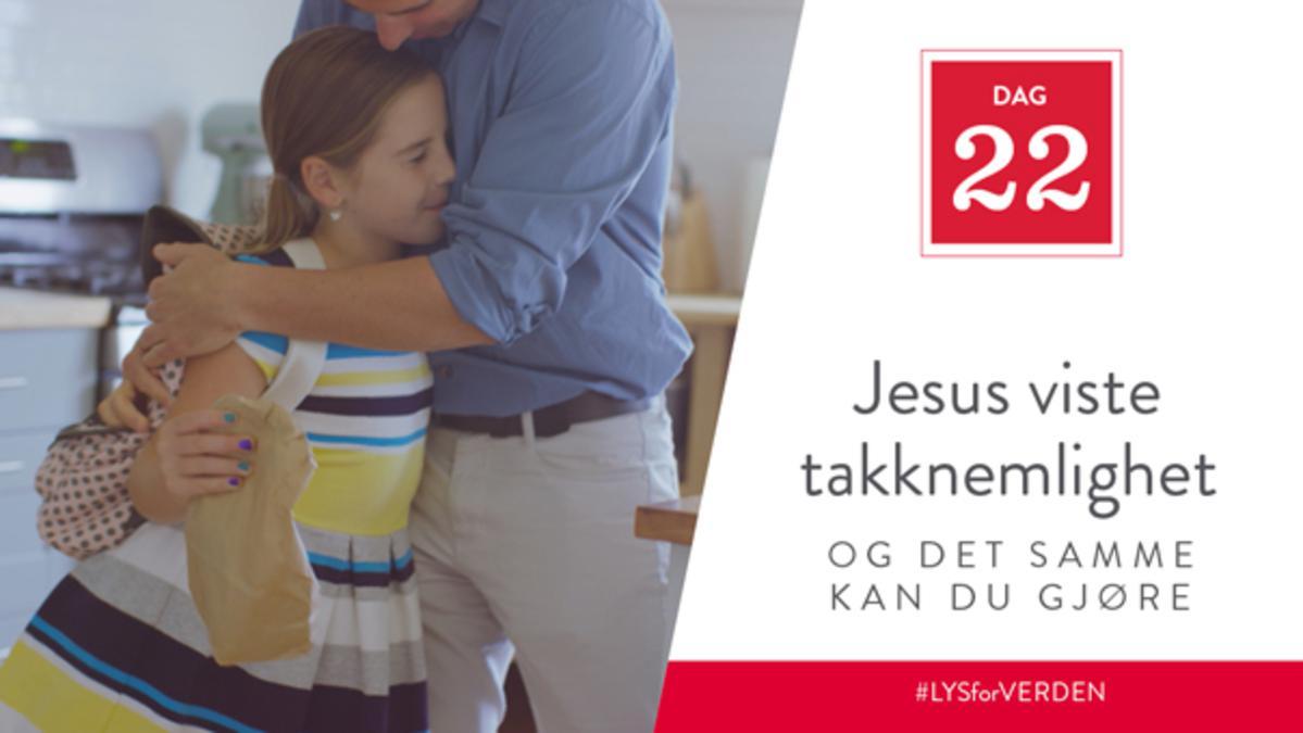 Dag 22 - Jesus viste takknemlighet, og det samme kan du gjøre