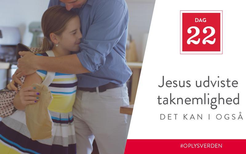 Jesus udviste taknemlighed, det kan I også