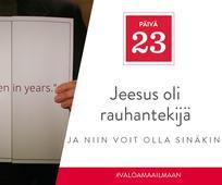 PÄIVÄ 23 - Jeesus oli rauhantekijä, ja niin voit olla sinäkin