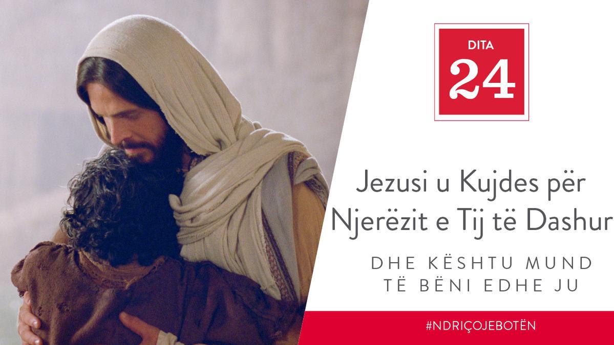 Dita 24 - Jezusi u Kujdes për Njerëzit e Tij të Dashur dhe Kështu Mund të Bëni edhe Ju