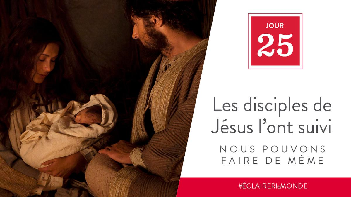 Jour 25 - Les disciples de Jésus l'ont suivi, nous pouvons faire de même