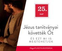 December 25. - Jézus tanítványai követték Őt, és ezt mi is megtehetjük