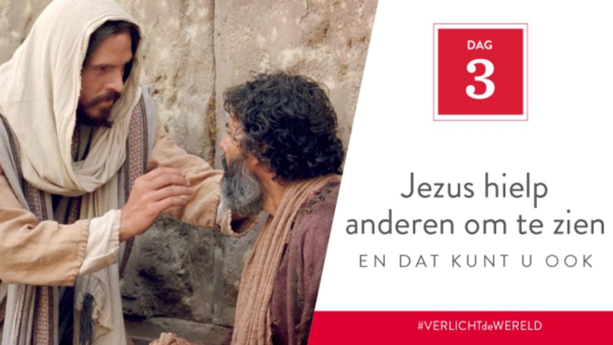 Dag 3 - Jezus hielp anderen om te zien en dat kunt u ook