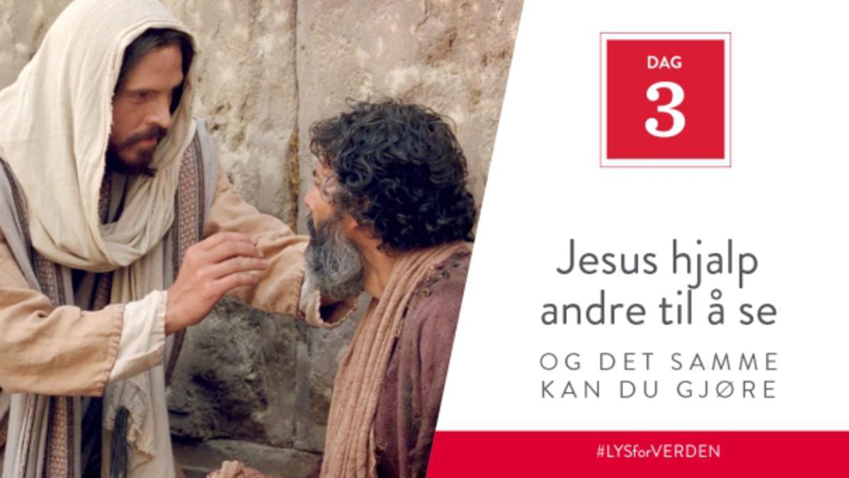 Dag 3 - Jesus hjalp andre til å se, og det samme kan du g jøre