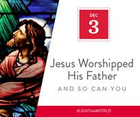 Jesus worshipped his Father