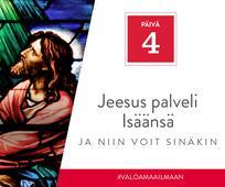 Päivä 3 - Jeesus palveli Isäänsä, ja niin voit sinäkin