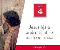 Dag 4 - Jesus hjalp andre til at se, det kan I også