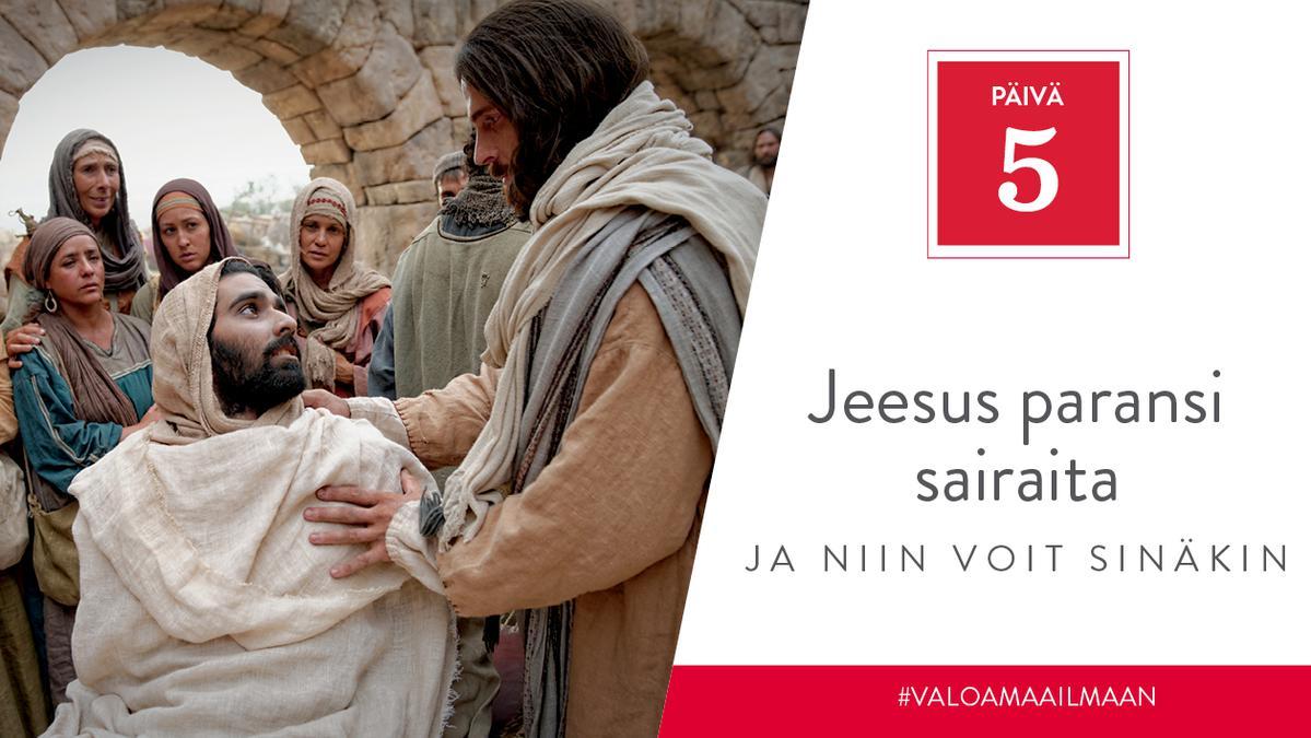 PÄIVÄ 5 - Jeesus paransi sairaita, ja niin voit sinäkin