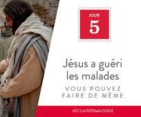 Jour 5 - Jésus a guéri les malades, vous pouvez faire de même