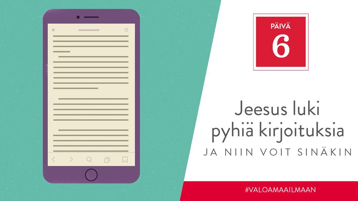 PÄIVÄ 6 - Jeesus luki pyhiä kirjoituksia, ja niin voit sinäkin