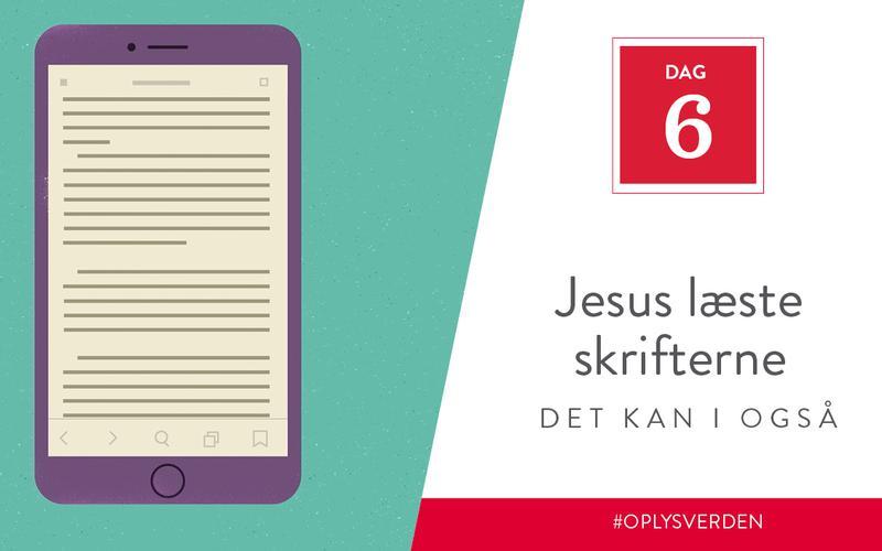Jesus læste skrifterne, det kan I også