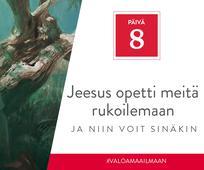 PÄIVÄ 8 - Jeesus rukoili muiden puolesta, ja niin voit sinäkin