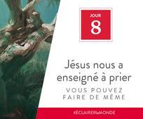 Jour 8 - Jésus a prié pour les autres, vous pouvez faire de même