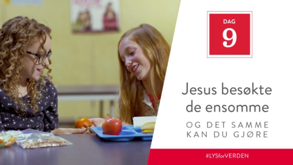Dag 9 - Jesus besøkte de ensomme, og det samme kan du gjøre