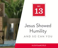 Dec 13 - Jesus Showed Humility and So Can You