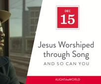 Dec 15 - Jesus Worshipped through Song and So Can You