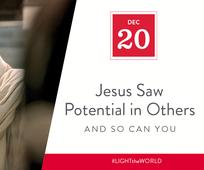 Dec 20 - Jesus Saw Potential in Others and So Can You