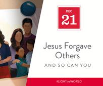 Dec 21 - Jesus Forgave Others and So Can You