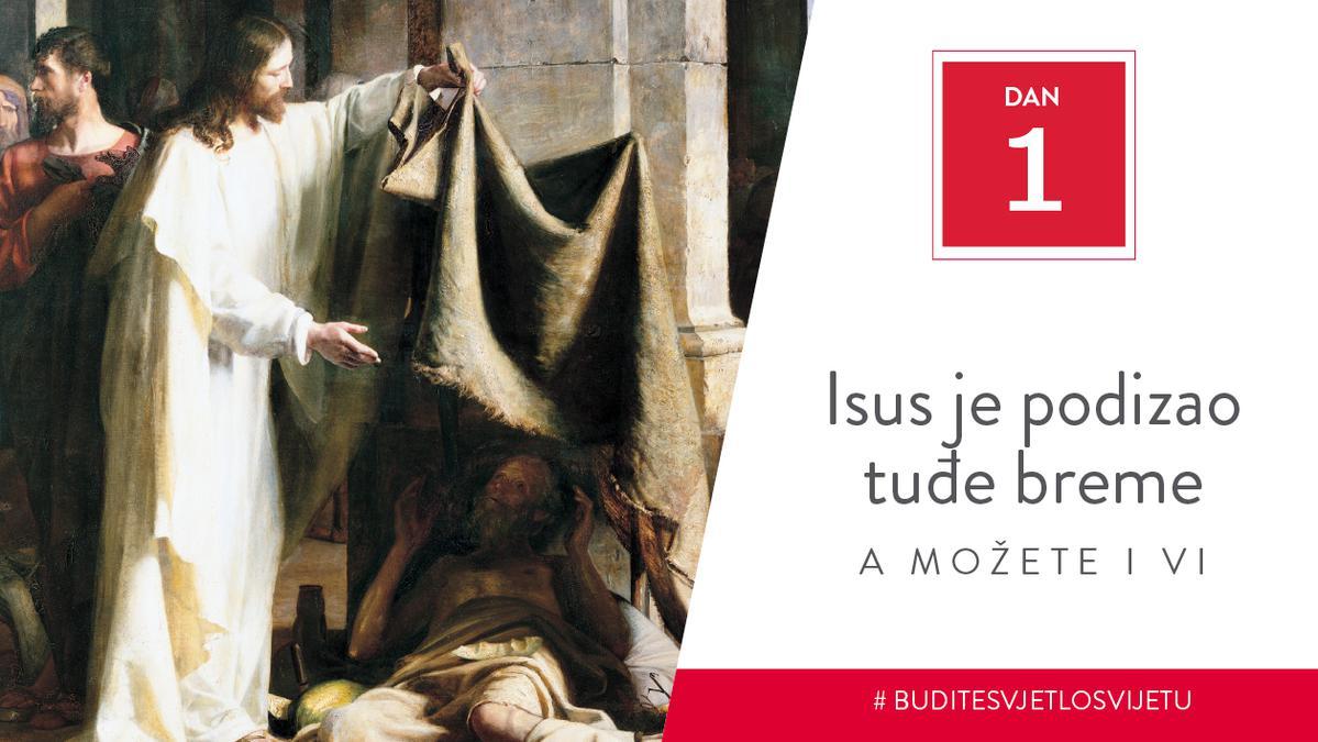 Dan 1 - Isus je podizao tuđe breme, a možete i vi