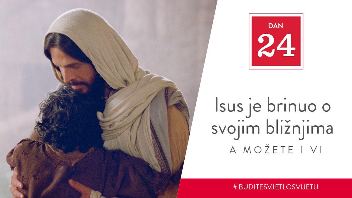 Dan 24 - Isus je brinuo o svojim bližnjima, a možete i vi