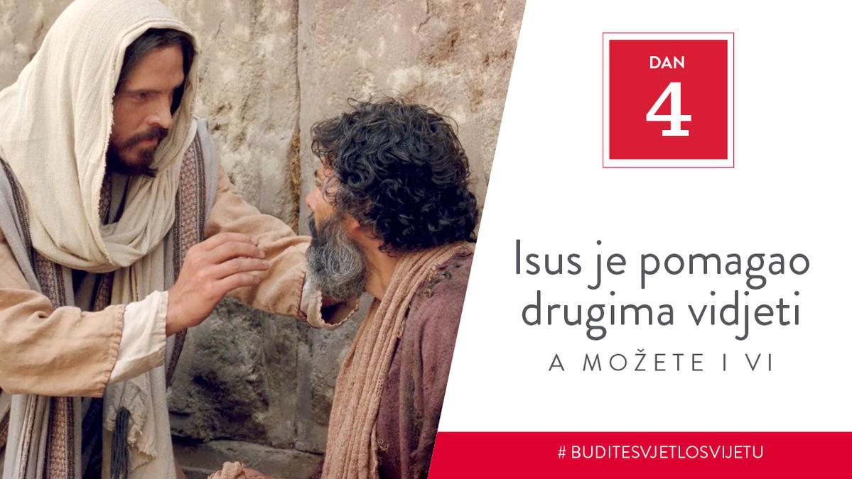 Dan 4 - Isus je pomagao drugima vidjeti, a možete i vi