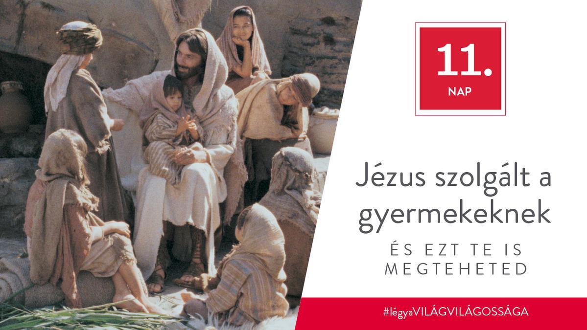 December 11. - Jézus szolgált a gyermekeknek, és ezt te is megteheted