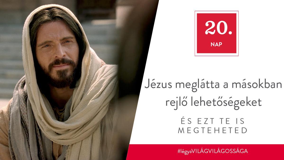 Jézus meglátta a másokban rejlő lehetőségeket, és ezt te is megteheted