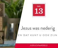 Dag 13 - Jezus was nederig en dat kunt u ook zijn